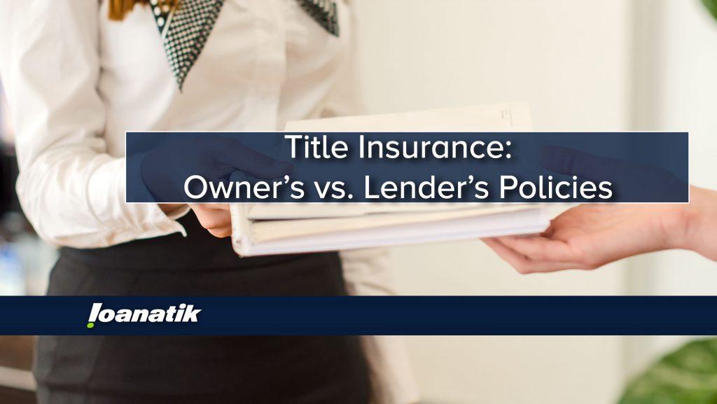 Title Insurance: Owner's vs. Lender's Policies